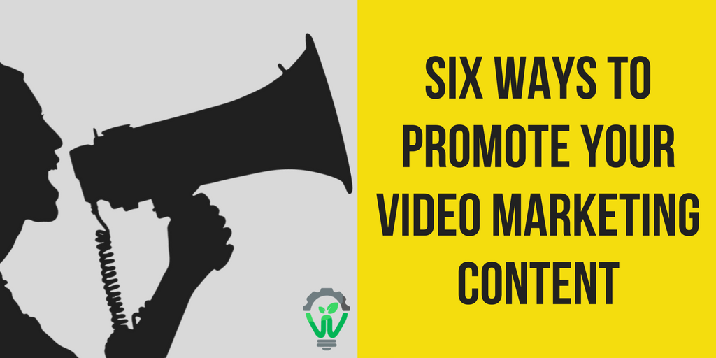 6 Effective Ways To Promote Your 2017 Video Marketing Content.png