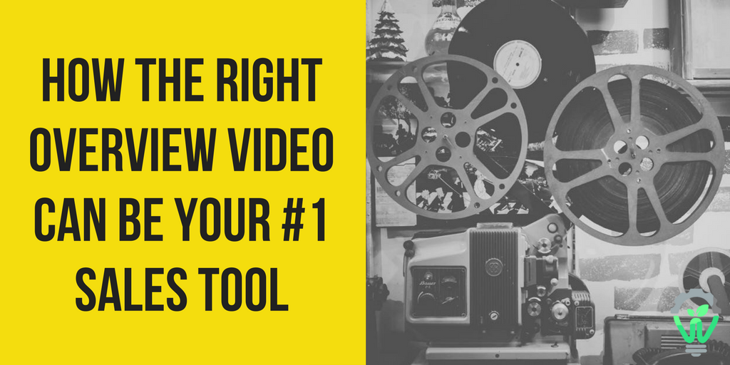 How the Right Overview Video Can Be Your #1 Sales Tool.png