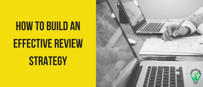 How to build an effective review strategy